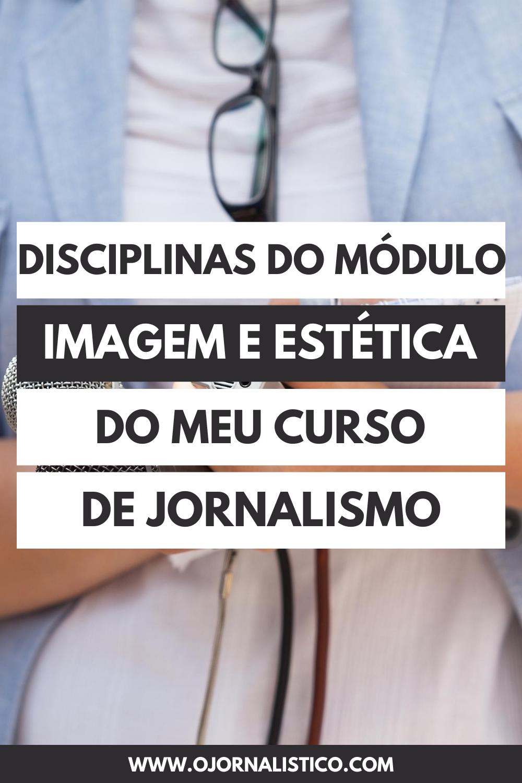 disciplinas do modulo imagem e estetica do curso de jornalismo