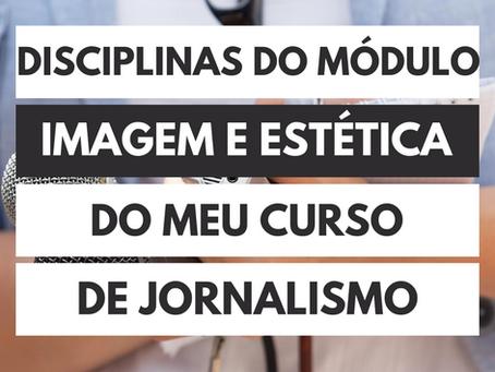 Disciplinas do Módulo Imagem e Estética do meu curso de Jornalismo