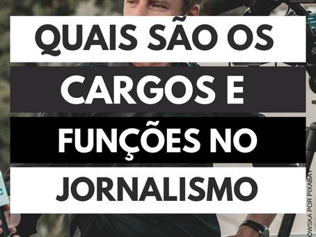 Quais são os Cargos e Funções no Jornalismo