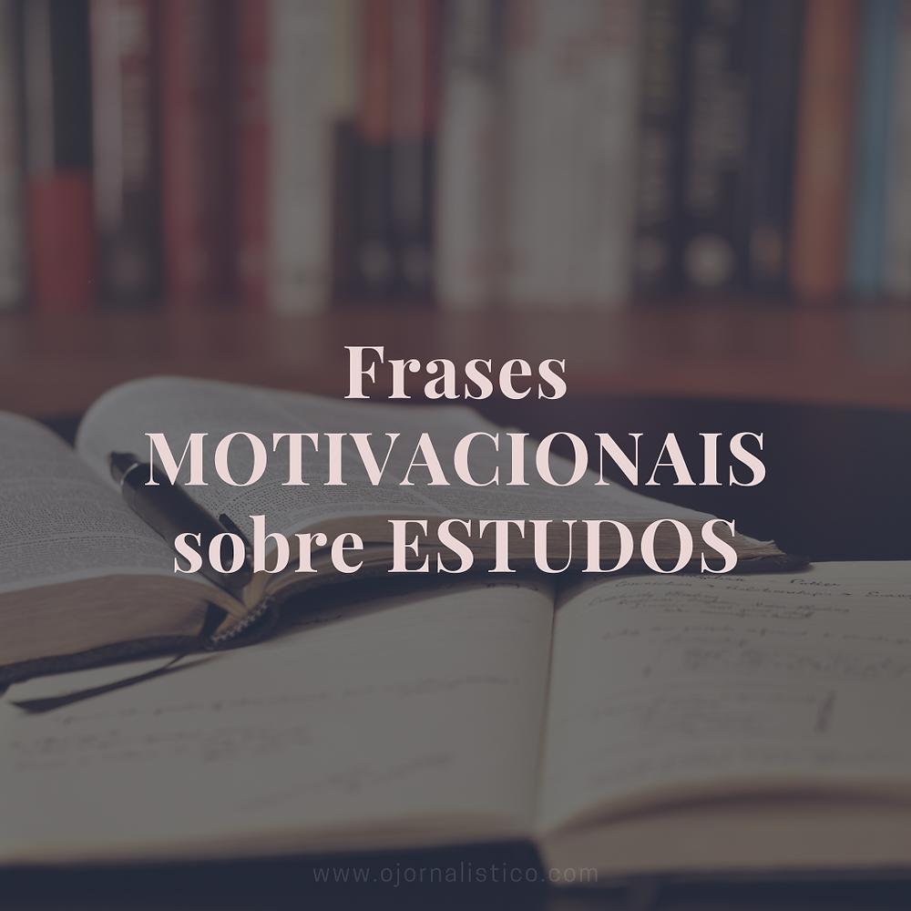 frase motivacional sobre estudos (motivação, enem, concursos)