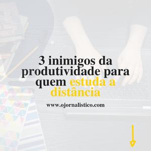 3-inimigos-da-produtividade-para-quem-estuda-a-distancia