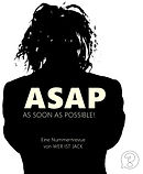 ASAP // AS SOON AS POSSIBLE!