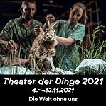 THEATER DER DINGE 2021   Die Welt ohne uns