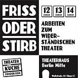 FRISS ODER STIRB - Arbeiten zum Widerständischen Theater