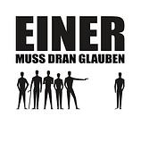 EINER MUSS DRAN GLAUBEN