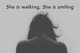 She is Walking, She is Smiling