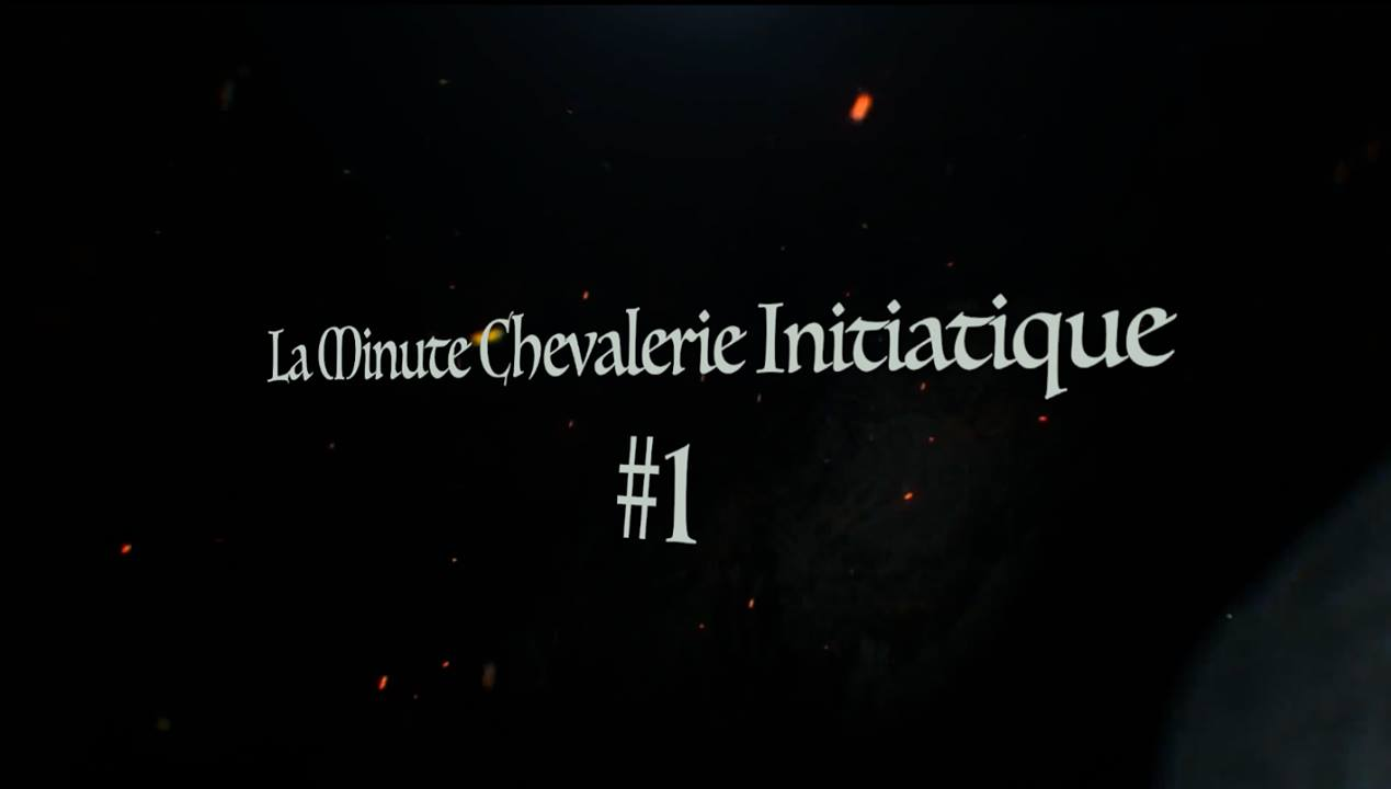 La Minute Chevalerie Initiatique #1