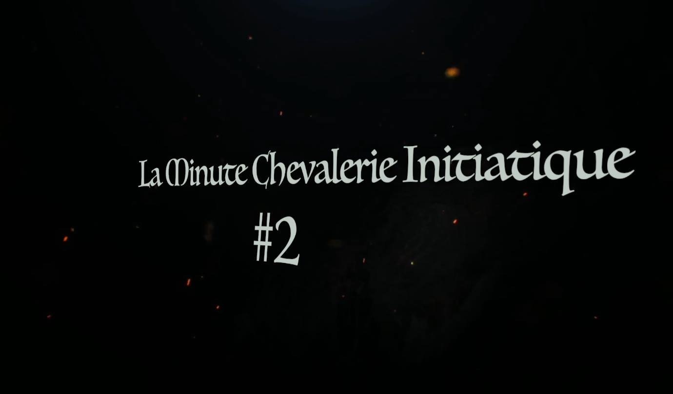 La Minute Chevalerie Initiatique #2