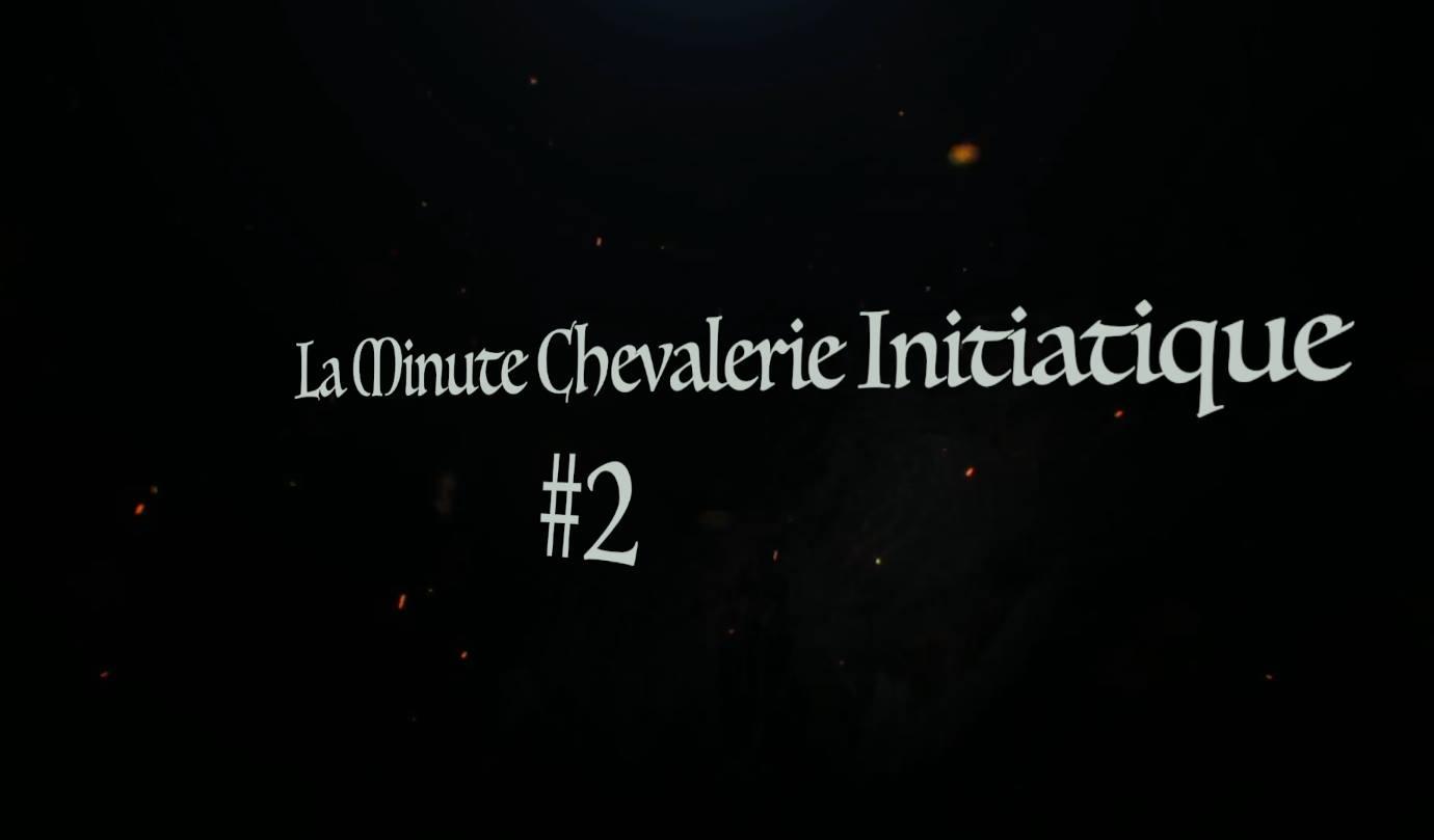 La Minute Chevalerie Initiatique #2