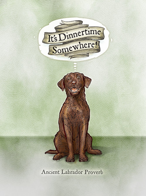 'It's Dinnertime Somewhere' - Chocolate Lab