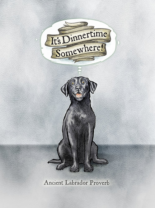 'It's Dinnertime Somewhere' - Black Lab