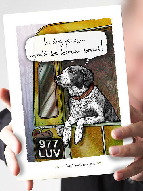 Ref 25 – In dog years you'd be 'brown bread!'