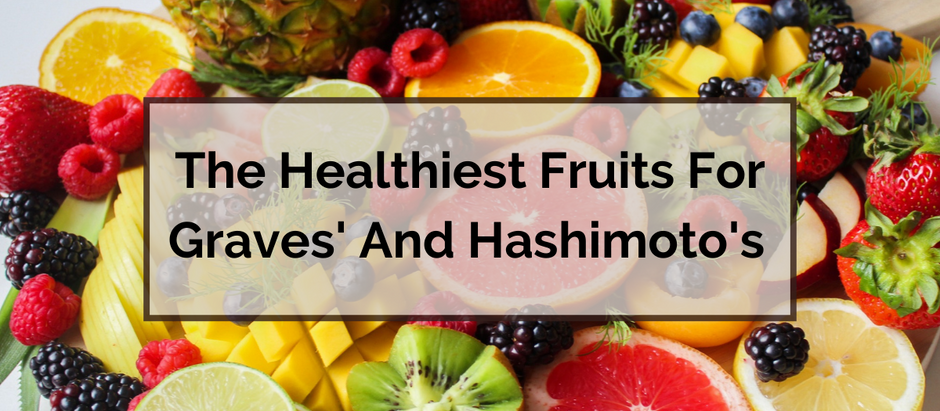 The Healthiest Fruits For Graves' And Hashimoto's