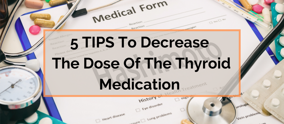 5 TIPS To Decrease The Dose Of The Thyroid Medication