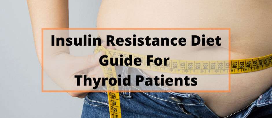 Insulin Resistance Diet Guide For Thyroid Patients (7 TIPS)