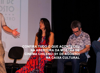 Confira tudo o que aconteceu na abertura da Mostra de Cinema Chileno ontem na CAIXA Cultural.