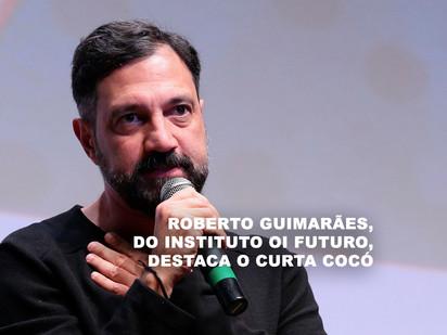 Roberto Guimarães, do Instituto Oi Futuro, destaca o Curta Cocó