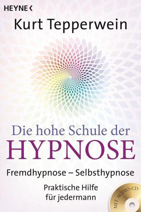 Die hohe Schule der Hypnose (Inkl. CD)  Fremdhypnose - Selbsthypnose. Praktische