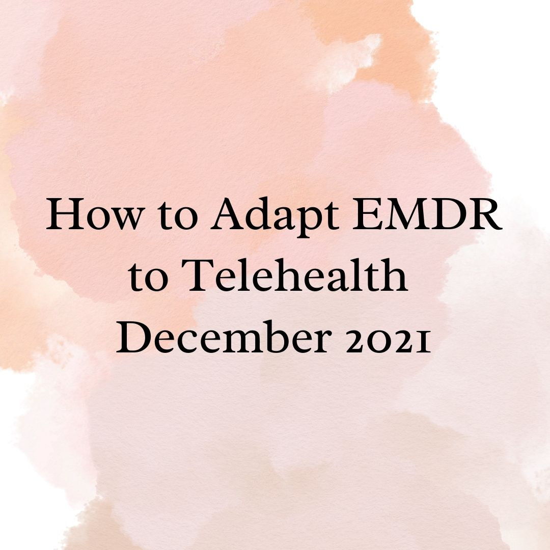 How to Adapt EMDR To Telehealth 12.10.21
