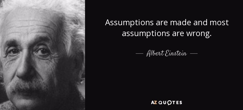 quote-assumptions-are-made-and-most-assumptions-are-wrong-albert-einstein-59-32-65_edited