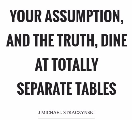 your-assumption-and-the-truth-dine-at-totally-separate-tables-quote-1_edited