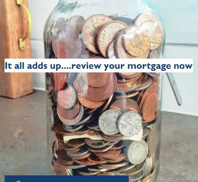 It all adds up.... review your mortgage now