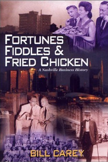 Fortunes, Fiddles and Fried Chicken:   A Nashville Business History