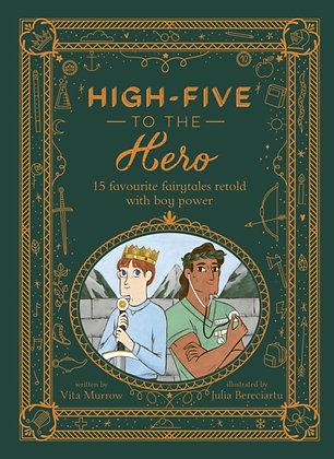 High-Five to the Hero : 15 favourite fairytales retold with boy power