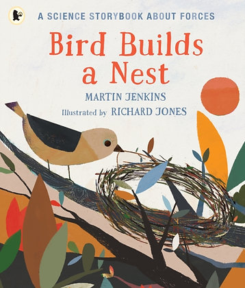 Bird Builds a Nest : A Science Storybook about Forces