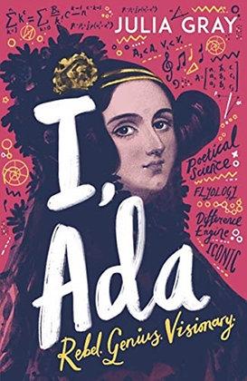I, Ada : Ada Lovelace: Rebel. Genius. Visionary