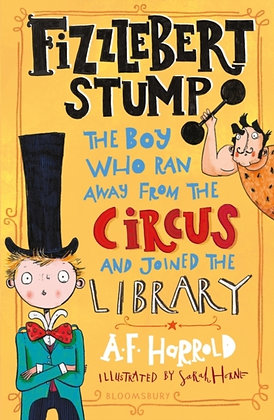 Fizzlebert Stump : The Boy Who Ran Away From the Circus (and joined the library)