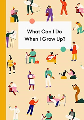 What Can I Do When I Grow Up?: A Children's Career Guide
