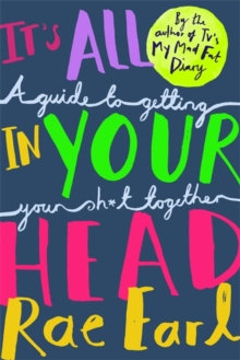 It's All In Your Head : A Guide to Getting Your Sh*t Together