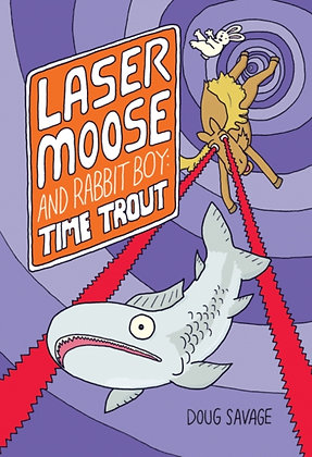 Laser Moose and Rabbit Boy: Time Trout (Laser Moose and Rabbit Boy series, Book