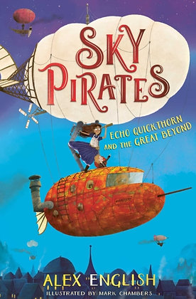 Sky Pirates: Echo Quickthorn and the Great Beyond : 1