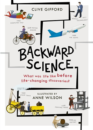 Backward Science : What was life like before world-changing discoveries?