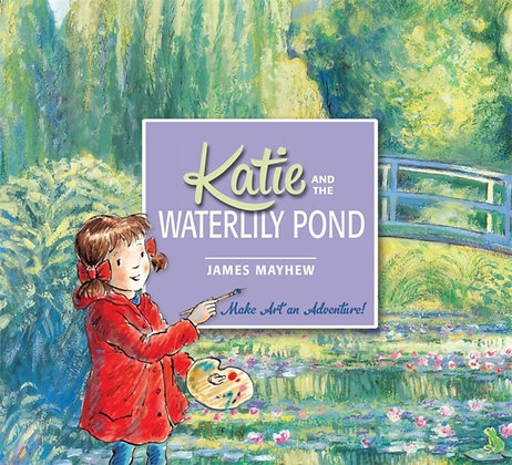 Katie and the Waterlily Pond : A Journey Through Five Magical Monet Masterpieces