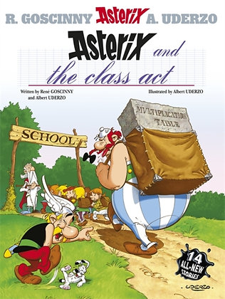 Asterix and the Class Act : Fourteen All-new Asterix Stories