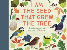 I Am The Seed That Grew The Tree: A nature poem for every day of the year - selected by Fiona Waters