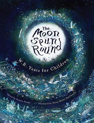 The Moon Spun Round : W. B. Yeats for Children