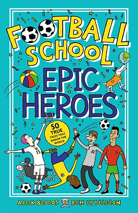 Football School Epic Heroes : 50 true tales that shook the world