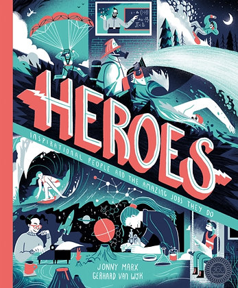 Heroes : Inspirational people and the amazing jobs they do