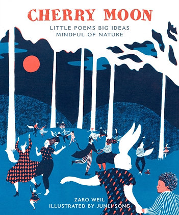 Cherry Moon : Little Poems Big Ideas Mindful of Nature