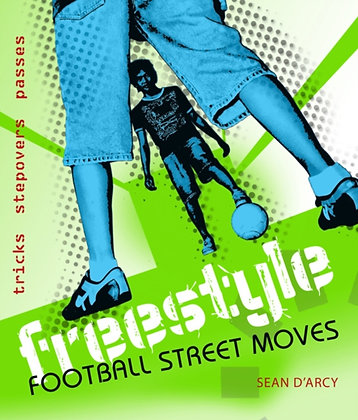 Freestyle Football Street Moves : Tricks, Stepovers and Passes