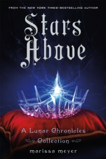 Stars Above -a Lunar Chronicles Collection