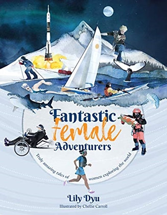 Fantastic Female Adventurers : Truly amazing tales of women exploring the world