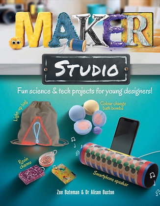 Maker Studio : Fun science and tech projects for young designers