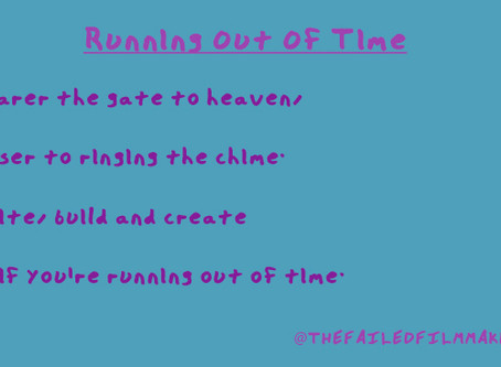 WHY DO YOU WRITE LIKE YOU'RE RUNNING OUT OF TIME?