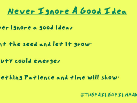 NEVER IGNORE A GOOD IDEA