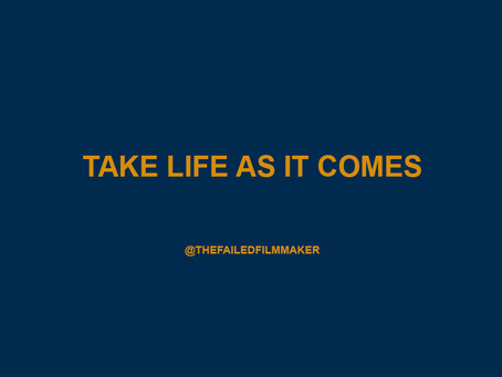 TAKE LIFE AS IT COMES